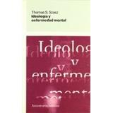 Ideología Y Enfermedad Mental. Thomas Szasz