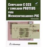 Compilador C Ccs Y Simulador Proteus Para Microcontroladores