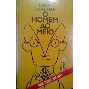 Livro O Homem Ao Meio - Dois Livros Em Um! Leon Eliachar