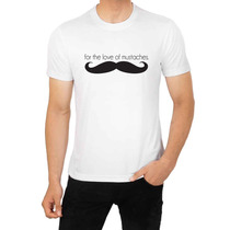 Remera For The Love Of Mustaches Funny Men