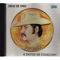 15 Éxitos De Colección - Serie De Oro - Piporro - Gas - 1 Cd