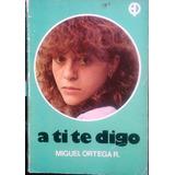 A Ti Te Digo - Miguel Ortega R