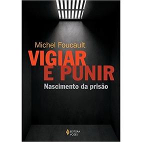 Vigiar E Punir Nascimento Da Prisão Michel Foucault