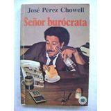 Señor Burócrata - José Pérez Chowell