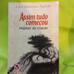 Assim Tudo Começou Enigmas Da Criação Luiz Antonio Aguiar