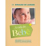 Livro A Vida Do Bebê - Dr. Rinaldo De Lamare - Frete Grátis
