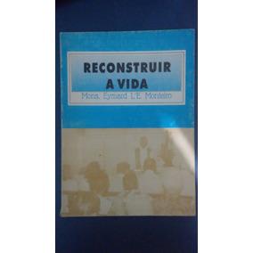 Reconstruir A Vida - Mons. Eymard Le. Monteiro