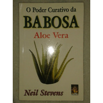 O Poder Curativo Da Babosa - Aloe Vera - Neil Stevens
