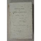 Antologia De Poetas Argentinos T.vi- Juan De La C. Puig -b57