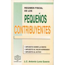 Régimen Fiscal De Los Pequeños Contribuyentes - Antonio Luna