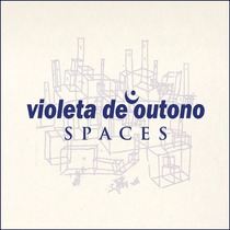 Cd Violeta De Outono - Spaces (2016) Lacrado