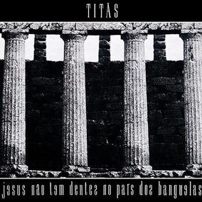 Cd Titãs Jesus Não Tem Dentes No País Dos Banguelas Frt Grts