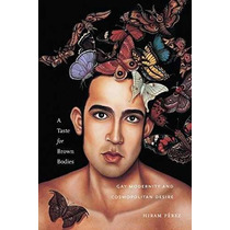 Libro A Taste For Brown Bodies: Gay Modernity And Cosmopolit