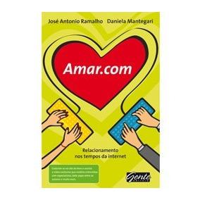 Livro - Amar.com - Relacionamento Nos Tempos Da Internet