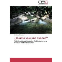 Libro ¿cuánto Vale Una Cuenca?: Valorización De Servicios A