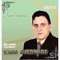 Cd Jair Inacio - Vaso Quebrado - C/playback Inclus
