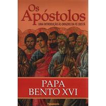 Livro Os Apóstolos As Origens Da Fé Cristã Bento Xvi +brinde