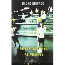 No Llegare Vivo Al Viernes Nacho Guirado