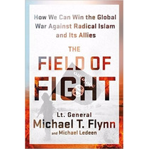 The Field Of Fight: How We Can Win The Global War Against Ra