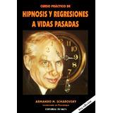 Curso Practico Hipnosis Regresiones Vidas Pasadas Scharovsky