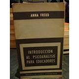 Introduccion Al Psicoanalisis Para Educadores - Anna Freud