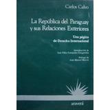 Republica Del Paraguay Relaciones Exteriores. Carlos Calvo.