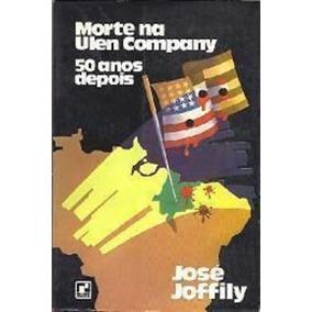 Livro Morte Na Ulen Company - 50 Anos Depois José Joffily