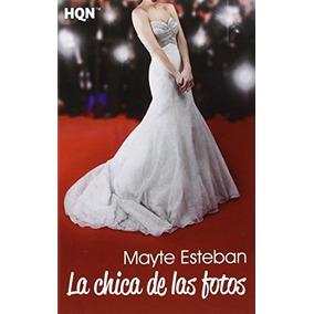 La Chica De Las Fotos (hqn) Mayte Esteban
