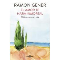 El Amor Te Hará Inmortal: Música, Memoria Y Vida Ramon Gene