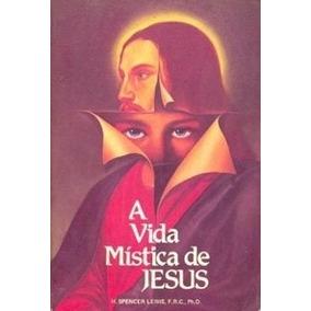 Livro A Vida Mística De Jesus H. Spencer Lewis, F. R. C.