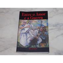 Livro Entre O Amor E A Guerra - Zibia Gasparetto - Usado