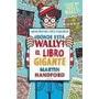 ¿dónde Está Wally?: El Libro Gigante Martin Handford
