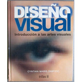 Diseño Visual. Introducción A Las Artes Visuales / Trillas