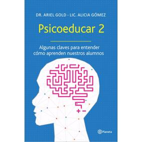 Libro: Psicoeducar 2 ( Dr. Ariel Gold   Lic Alicia Gómez )