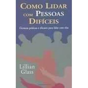 Livro Como Lidar Com Pessoas Difíceis Lillian Glass