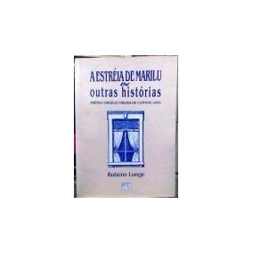 A Estréia De Marilu E Outras Histórias - Rubens Lunge
