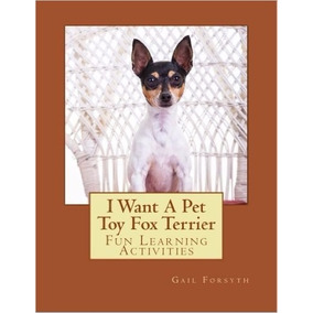 I Want A Pet Toy Fox Terrier: Fun Learning Activities