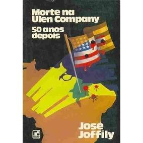 Livro Morte Na Ulen Company 50 Anos Depois José Joffily