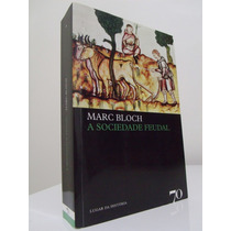 Livro - A Sociedade Feudal (ed. 2012) - Marc Bloch - Novo!