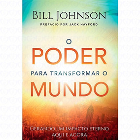 O Poder Para Transformar O Mundo Livro Bill Johnson