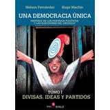 Una Democracia Única / Tomo I Divisas, Ideas Y Partidos