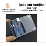 Base Em Acrílica Para Fixar Com Placa Arduino + Frete 11,00
