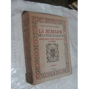 Libro La Rebelion De La Nueva Galicia , Jose Lopez Portillo