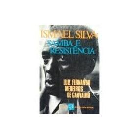 Ismael Silva: Samba E Resistência - Luiz Fernando Medeiros