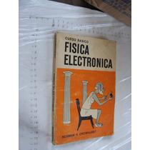Libro Fisica Electronica , Curso Basico , Norman H. Crowhurs