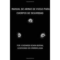 Libro Manual De Armas De Fuego Para Cuerpos De Seguridad