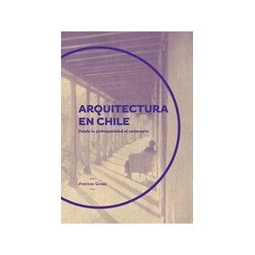 Arquitectura En Chile, Desde La Prehispanidad Al Centenari