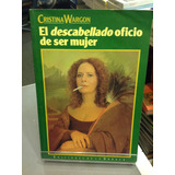El Descabellado Oficio De Ser Mujer - Cristina Wargon