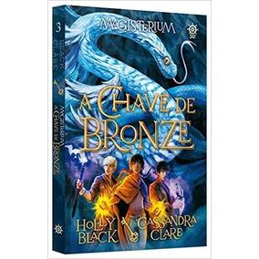 Chave De Bronze Magisterium V..3 Holly Black Cassandra Clare