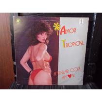 Vinilo Lp Amor Tropical A Bailar Con Amor